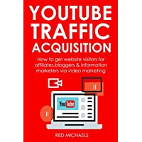 YOUTUBE TRAFFIC ACQUISITION (Beginner's Training): How to get website visitors for affiliates,bloggers & information marketers via video marketing