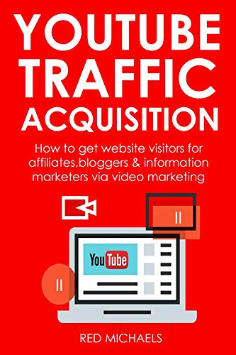 YOUTUBE TRAFFIC ACQUISITION (Beginner's Training): How to get website visitors for affiliates,bloggers & information marketers via video marketing (Best Site For Beginner Bloggers)