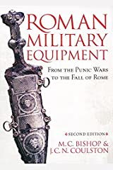 Roman Military Equipment from the Punic Wars to the Fall of Rome, second edition Kindle Edition