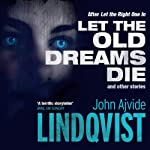 Let the Old Dreams Die | John Ajvide Lindqvist,Marlaine Delargy - translator