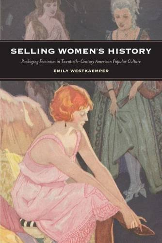 selling-womens-history-packaging-feminism-in-twentieth-century-american-popular-culture