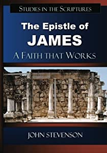 The Epistle of James: A Faith that Works