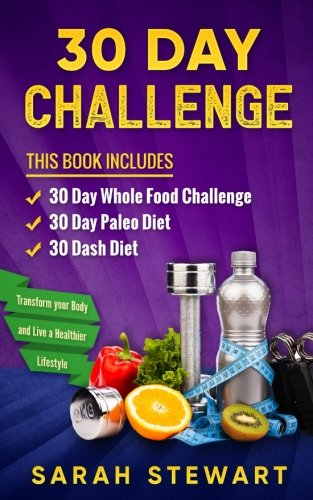 30 Day Challenge: 30 Day Whole Food Challenge, 30 Day Paleo Challenge, 30 Dash Diet
