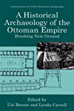 img - for A Historical Archaeology of the Ottoman Empire: Breaking New Ground (Contributions To Global Historical Archaeology) book / textbook / text book
