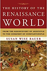 The History of the Renaissance World: From the Rediscovery of Aristotle to the Conquest of Constantinople Hardcover