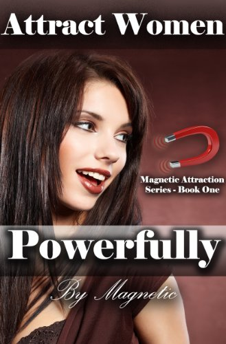 Attract Women Powerfully: Better Than Any PUA Books: How to Attract Women Magnetically and Find a Girlfriend Who is Amazing (Magnetic Attraction Series Book 1) (English Edition)