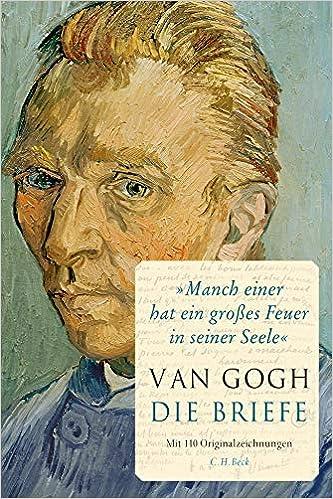 Manch Einer Hat Ein Grosses Feuer In Seiner Seele Die Briefe Gogh Vincent Van 9783406685316 Amazon Com Books