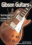 Gibson Guitars: Ted McCarty's Golden Era: 1948-1966