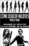 Cómo seducir mujeres paso a paso - Aprendiz de Seductor: Lo que aprendí en la noche - (Spanish Edition)