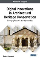 Digital Innovations in Architectural Heritage Conservation: Emerging Research and Opportunities Front Cover