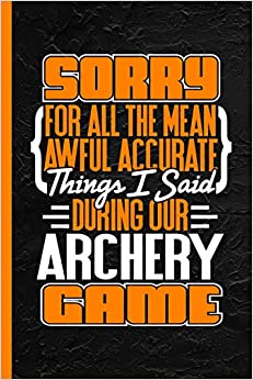 Libro PDF Gratis Sorry For All The Mean Awful Accurate Things I Said During Our Archery Game: Notebook & Journal Or Diary, Date Line Ruled Paper