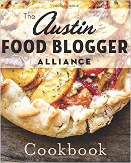 Austin food blogger alliance cookbook the american palate the austin food blogger alliance cookbook the american palate the austin food blogger alliance 9781609499679 amazon books forumfinder Images