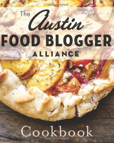 Austin Food Blogger Alliance Cookbook, The (American Palate) (Austin Restaurants compare prices)