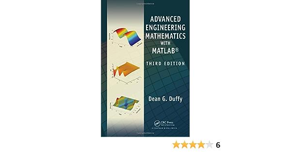 Advanced Engineering Mathematics With Matlab Third Edition Advances In Applied Mathematics Duffy Dean G 9781439816240 Amazon Com Books