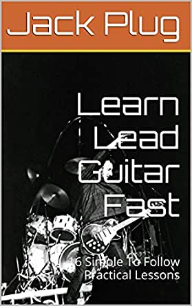 Learn Lead Guitar : learn lead guitar fast 16 simple to follow practical lessons kindle edition by jack plug ~ Hamham.info Haus und Dekorationen
