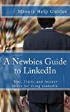 A Newbies Guide to LinkedIn, Minute Help Guides Staff, 1475198558
