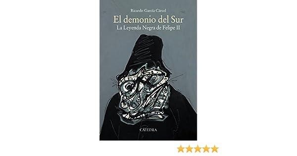 El demonio del Sur: La Leyenda Negra de Felipe II (Historia. Serie mayor) eBook: García Cárcel, Ricardo: Amazon.es: Tienda Kindle
