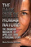 The Dark Side of Human Nature: The Rwandan Massacre of April-July, 1994 A Personal Story