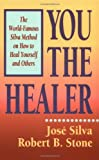 You the Healer, José Silva and Robert B. Stone, 0915811375