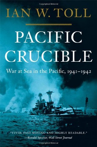 Pacific Crucible: War at Sea in the Pacific, 1941-1943 by Toll, Ian W. (2012) Hardcover