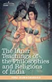 The Inner Teachings of the Philosophies and Religions of India, Yogi Ramacharaka, 1605200417