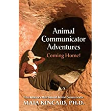 Animal Communicator Adventures: Coming Home!: From America's Most Beloved Animal Communicator