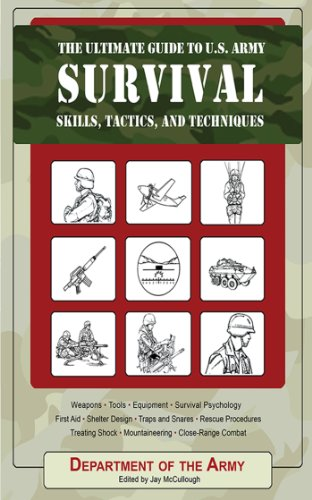 The Ultimate Guide to U.S. Army Survival Skills, Tactics, and Techniques (The Ultimate Guides)