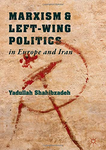 Read Online Marxism and Left-Wing Politics in Europe and Iran PDF
