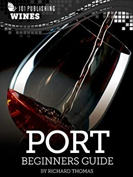 Port: Beginners Guide to Wine (101 Publishing: Wine Series) by [Thomas, Richard]
