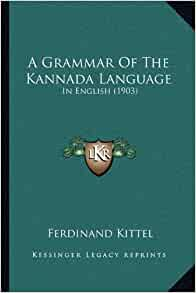 A Grammar Of The Kannada Language: In English (1903