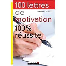 100 Lettres de Motivation 100% Réussite