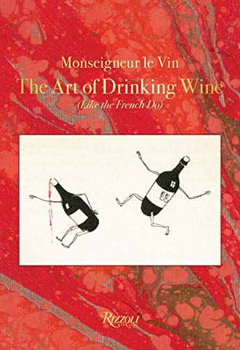Monseigneur le Vin: The Art of Drinking Wine (Like the French Do) by Georges Montorgueil