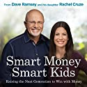 Smart Money Smart Kids: Raising the Next Generation to Win with Money Audiobook by Dave Ramsey, Rachel Cruze Narrated by Dave Ramsey, Rachel Cruze