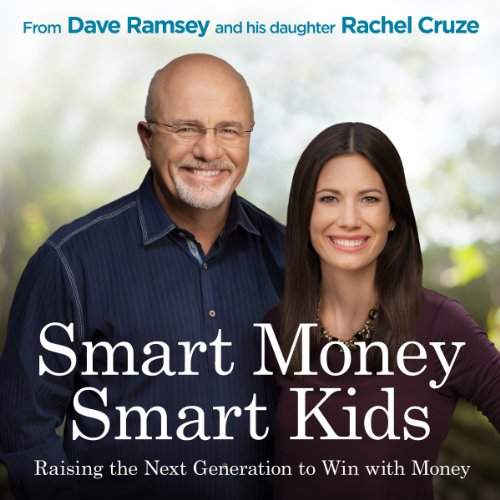 "Smart Money Smart Kids: Raising the Next Generation to Win with Money by [""Dave Ramsey"", ""Rachel Cruze""] cover"