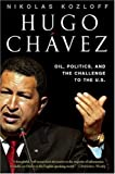 Front cover for the book Hugo Chavez: Oil, Politics, and the Challenge to the U.S. by Nikolas Kozloff