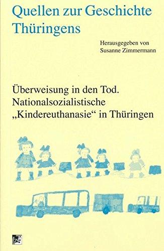 Quellen zur Geschichte Thüringens. Überweisung in den Tod: Nationalsozialistische Kindereuthanasie in Thüringen