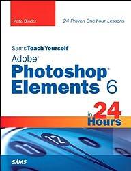 Sams Teach Yourself Adobe Photoshop Elements 6 in 24 Hours (Sams Teach Yourself -- Hours)