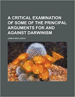 Book A Critical Examination of Some of the Principal Arguments for and Against Darwinism