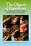 The Objects of Experience: Transforming Visitor-Object Encounters in Museums, Elizabeth Wood, Kiersten F Latham, 1611322146