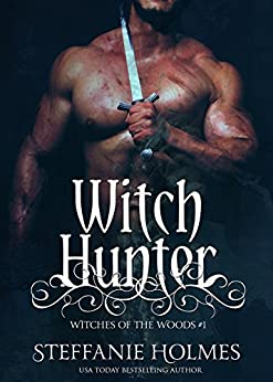 Witch Hunter: dark medieval paranormal romance (Witches of the Woods Book 1) by [Holmes, Steffanie]