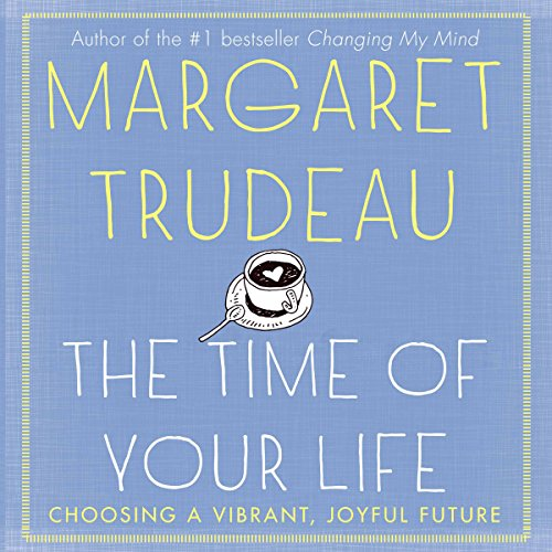 The Time of Your Life: Choosing a Vibrant, Joyful Future
