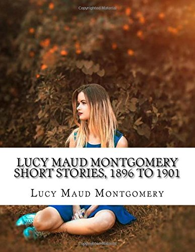 Lucy Maud Montgomery Short Stories, 1896 to 1901 ebook