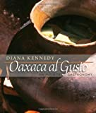 Oaxaca al Gusto: An Infinite Gastronomy (William & Bettye Nowlin Series in Art, History, and Culture)