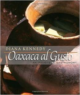 Oaxaca Al Gusto: An Infinite Gastronomy (The William and Bettye ...