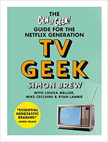 8f8b49ea TV Geek: The Den of Geek Guide for the Netflix Generation: Simon Brew:  9781788400732: Amazon.com: Books