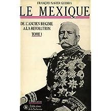 Le Mexique. Tome premier: De l'Ancien Régime à la Révolution (Travaux et mémoires) (French Edition)