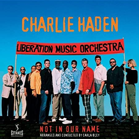 Charlie Haden Not In Our Name W Liberation Music Orchestra Amazon Com Music