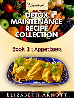 Detox Maintenance Recipe Collection Book 3: Appetizers - 15 recipes (English Edition) de [Arnott, Elizabeth]