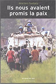 Ils nous avaient promis la paix : Opérations de l'ONU et populations locales par Béatrice Pouligny