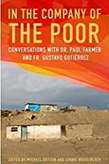 In the Company of the Poor: Conversations with Dr. Paul Farmer and Fr. Gustavo Gutierrez Paperback